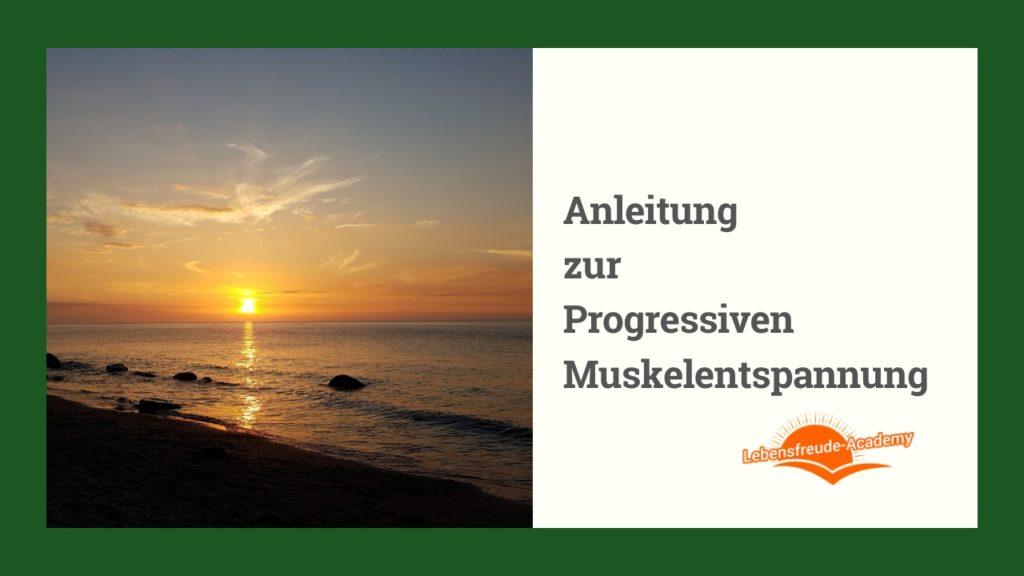 Anleitung zur Progressiven Muskelentspannung - Lebensfreude-Academy