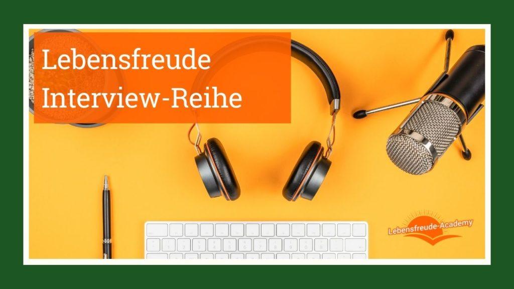 Lebensfreude-Interview-Reihe der Lebensfreude-Academy