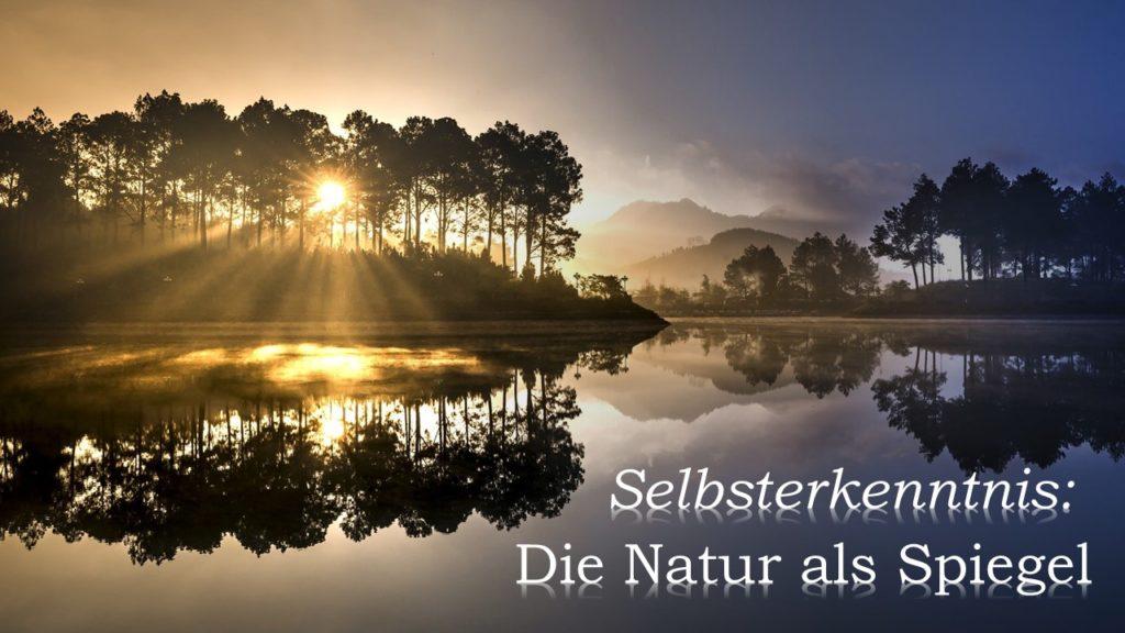 Selbsterkenntnis - Die Natur als Spiegel